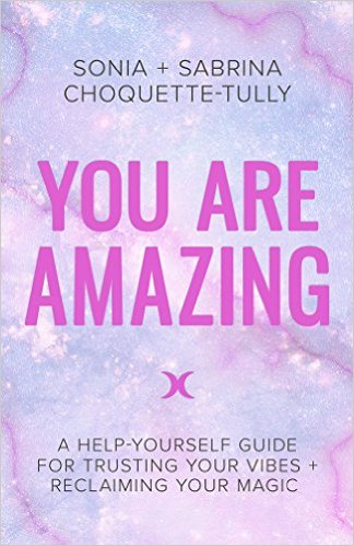 You Are Amazing! Sabrina & Sonia Choquette-Tully