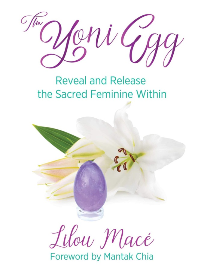 The Yoni Egg : Reveal and Release the Sacred Feminin Within - By Lilou Mace