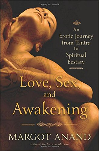 Love, Sex and Awakening - Margot Anand